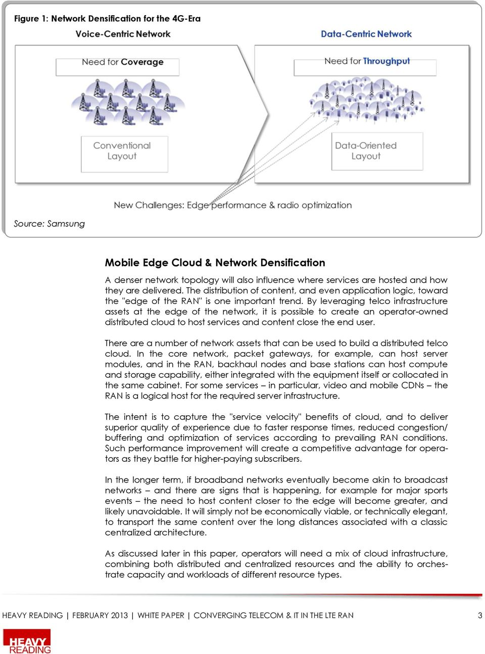 By leveraging telco infrastructure assets at the edge of the network, it is possible to create an operator-owned distributed cloud to host services and content close the end user.