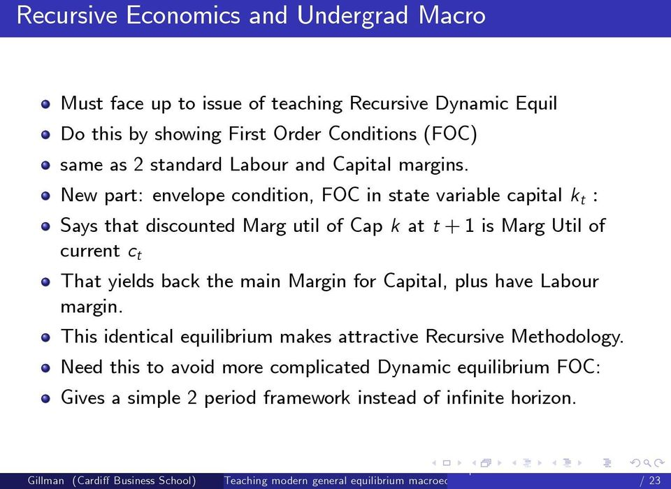 New part: envelope condition, FOC in state variable capital k t : Says that discounted Marg util of Cap k at t + 1 is Marg Util of current c t That