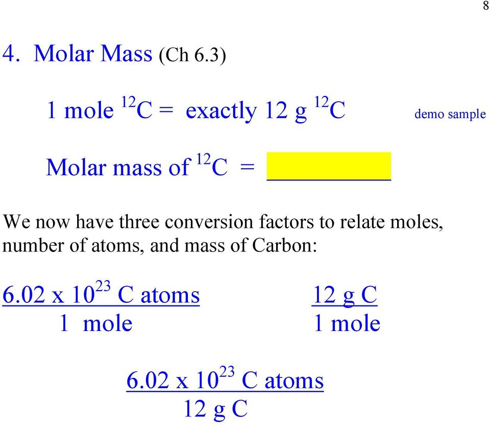 12 C = We now have three conversion factors to relate moles,