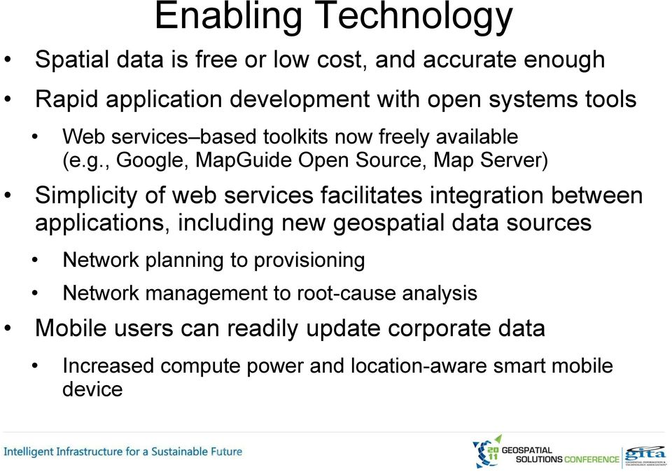 , Google, MapGuide Open Source, Map Server) Simplicity of web services facilitates integration between applications, including new