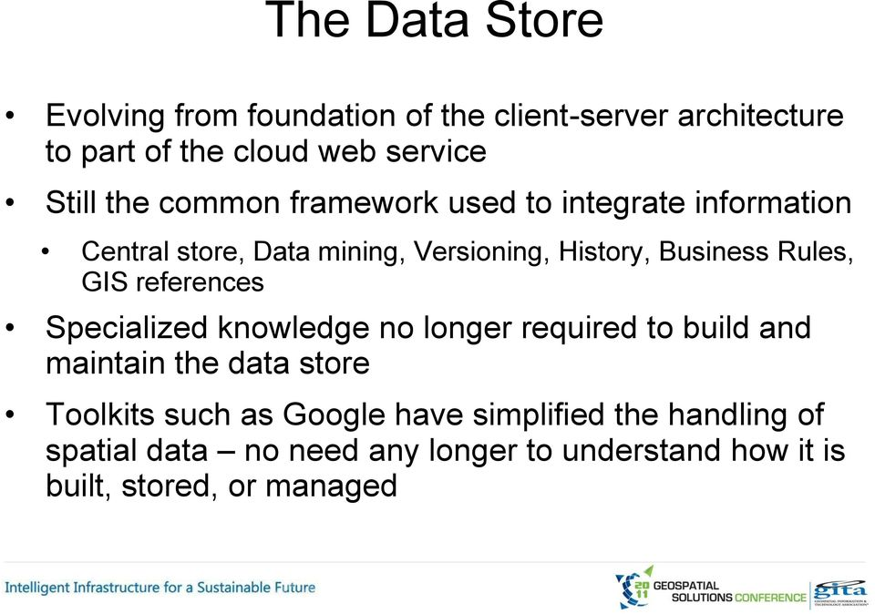 Rules, GIS references Specialized knowledge no longer required to build and maintain the data store Toolkits such