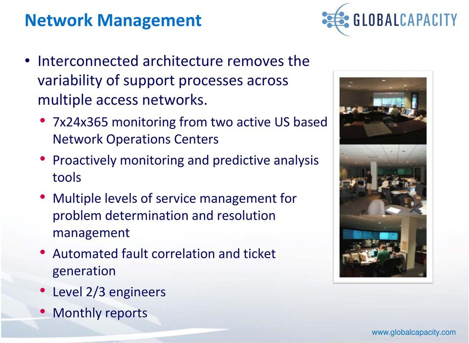 7x24x365 monitoring from two active US based Network Operations Centers Proactively monitoring and