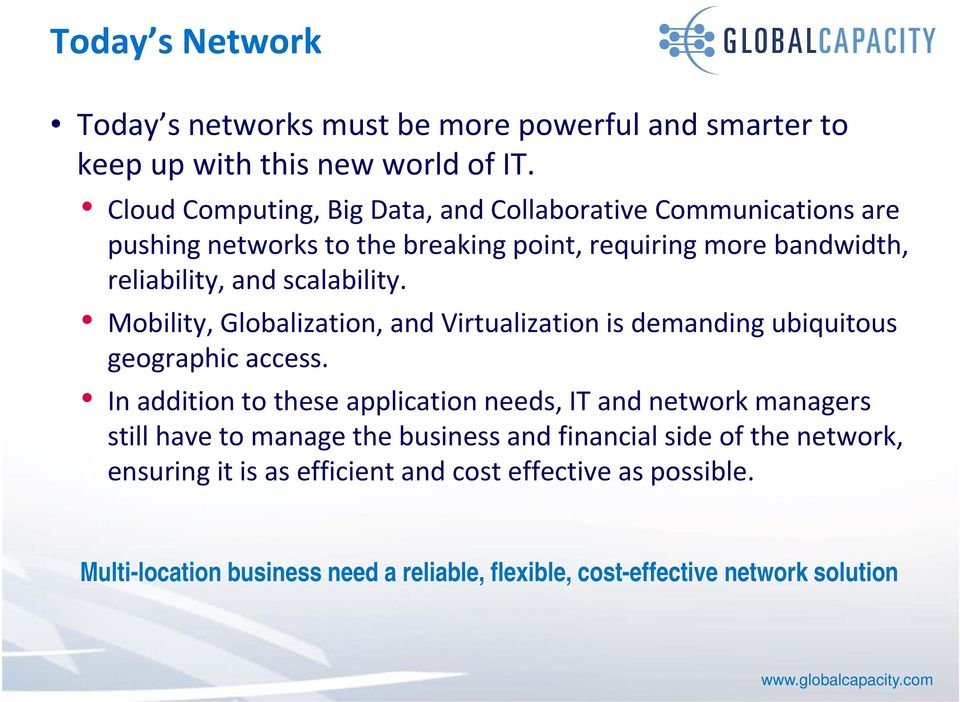 scalability. Mobility, Globalization, and Virtualization is demanding ubiquitous geographic access.
