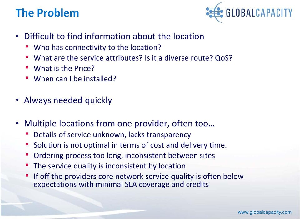 Always needed quickly Multiple locations from one provider, often too Details of service unknown, lacks transparency Solution is not optimal in terms
