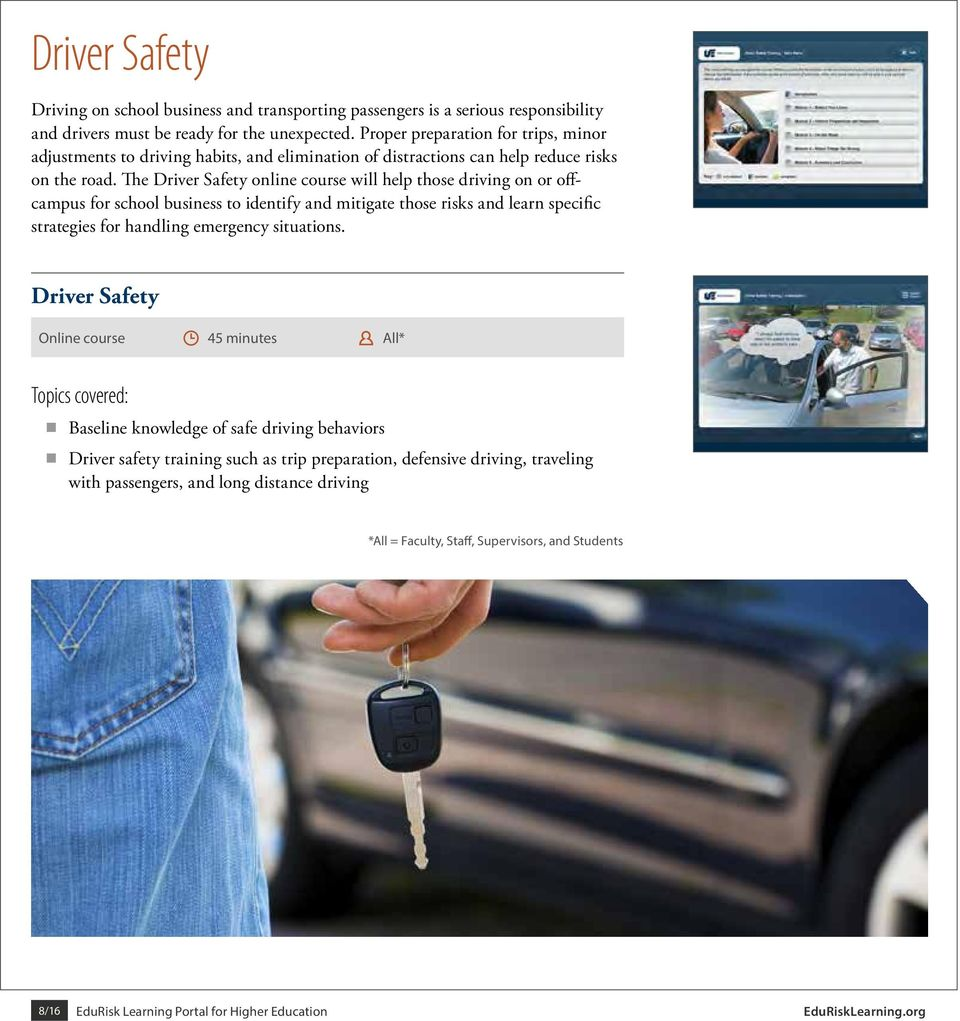 The Driver Safety online course will help those driving on or offcampus for school business to identify and mitigate those risks and learn specific strategies for handling emergency situations.