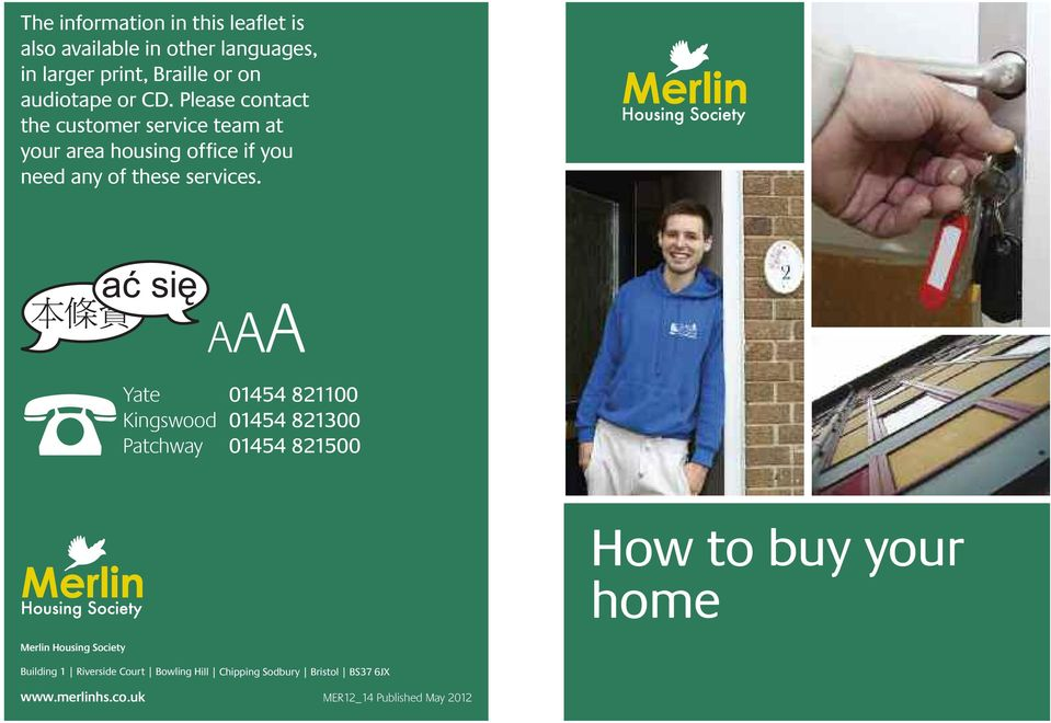 AAA Yate 01454 821100 Kingswood 01454 821300 Patchway 01454 821500 How to buy your home Merlin Housing Society
