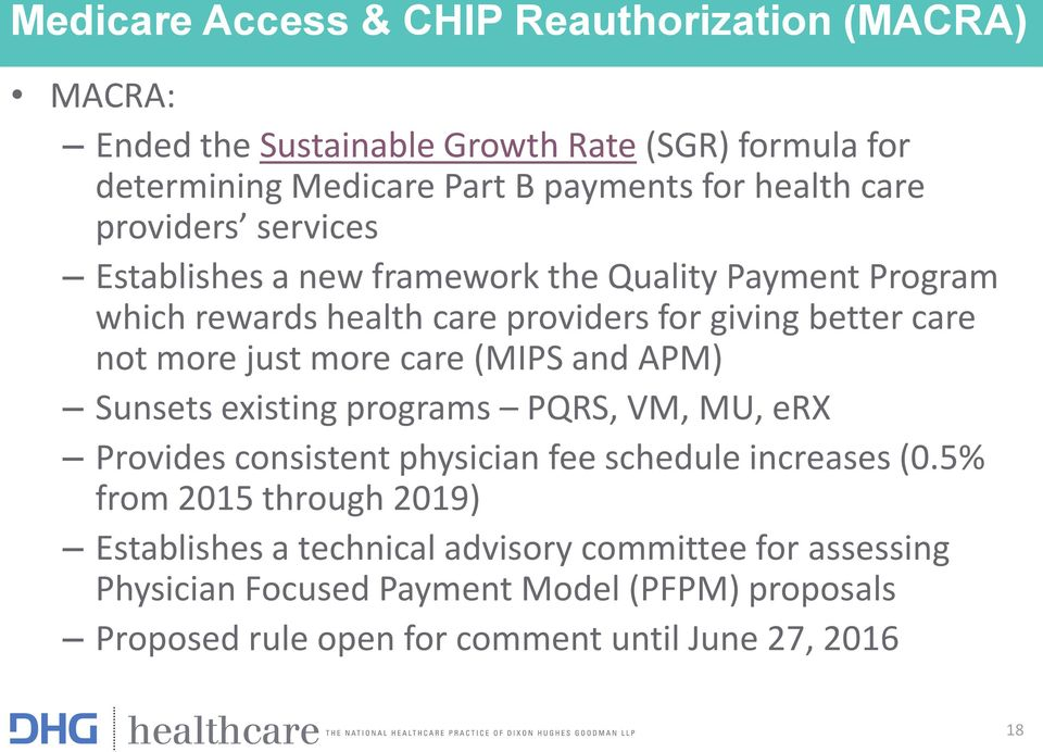 more care (MIPS and APM) Sunsets existing programs PQRS, VM, MU, erx Provides consistent physician fee schedule increases (0.