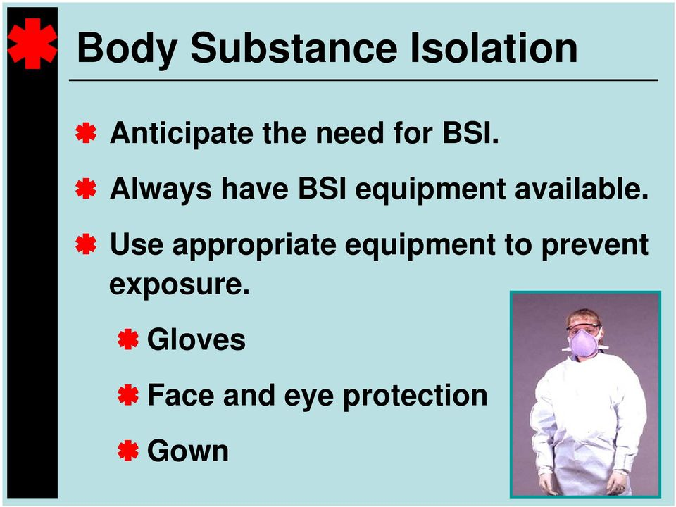 Always have BSI equipment available.