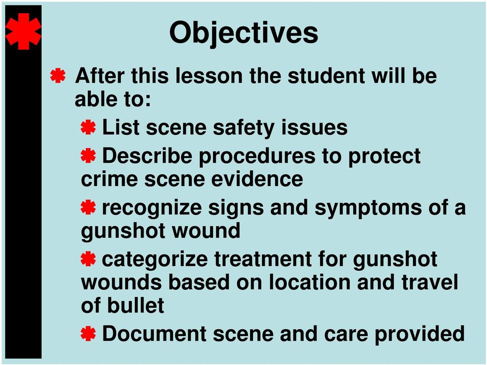 recognize signs and symptoms of a gunshot wound categorize treatment for
