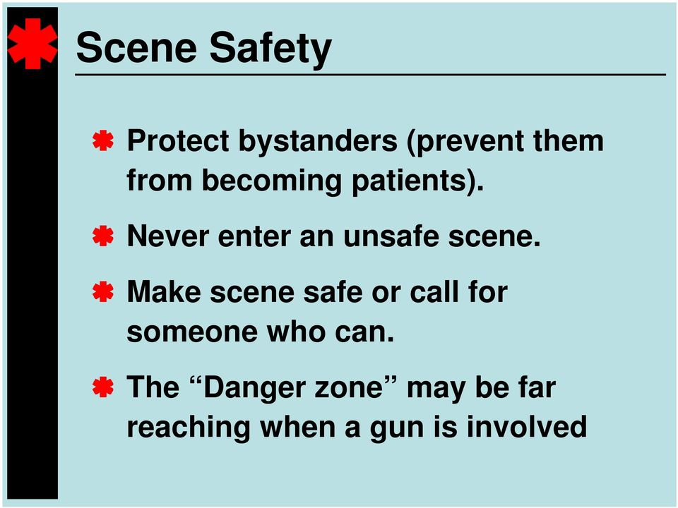 Make scene safe or call for someone who can.