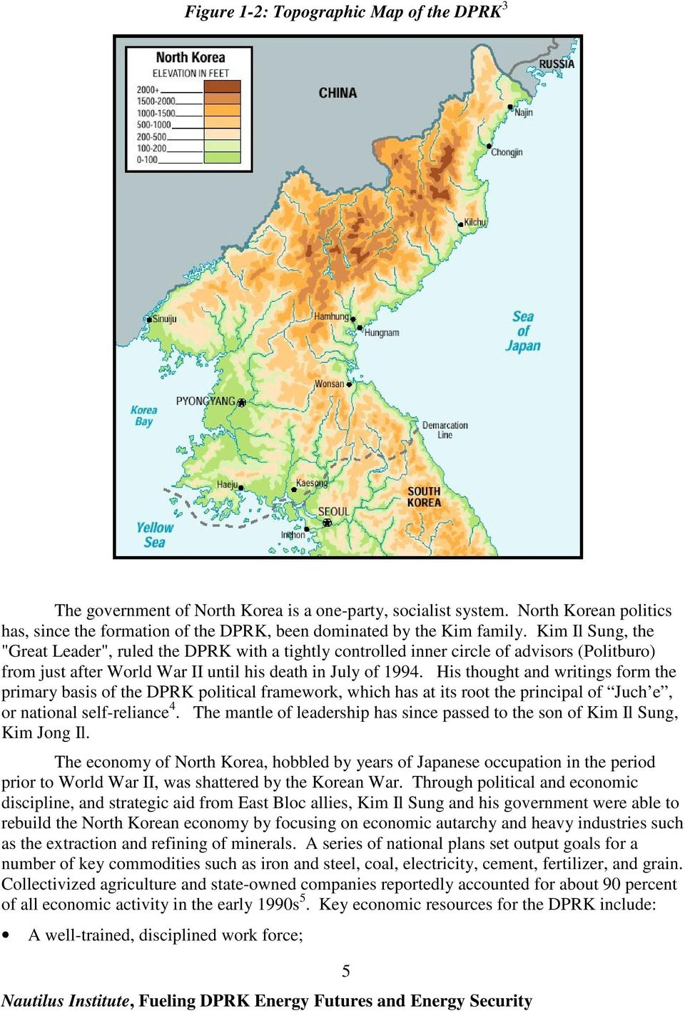 His thought and writings form the primary basis of the DPRK political framework, which has at its root the principal of Juch e, or national self-reliance 4.