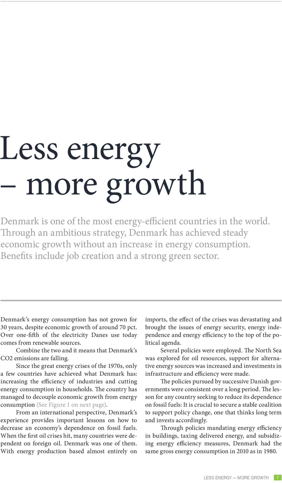 Denmark s energy consumption has not grown for 30 years, despite economic growth of around 70 pct. Over one-fifth of the electricity Danes use today comes from renewable sources.