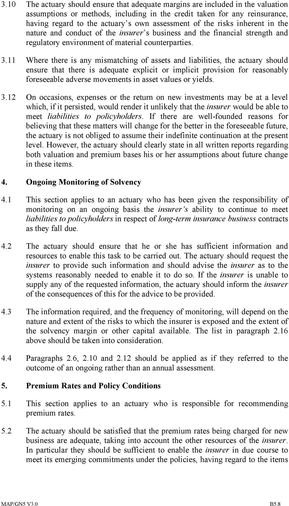 11 Where there is any mismatching of assets and liabilities, the actuary should ensure that there is adequate explicit or implicit provision for reasonably foreseeable adverse movements in asset