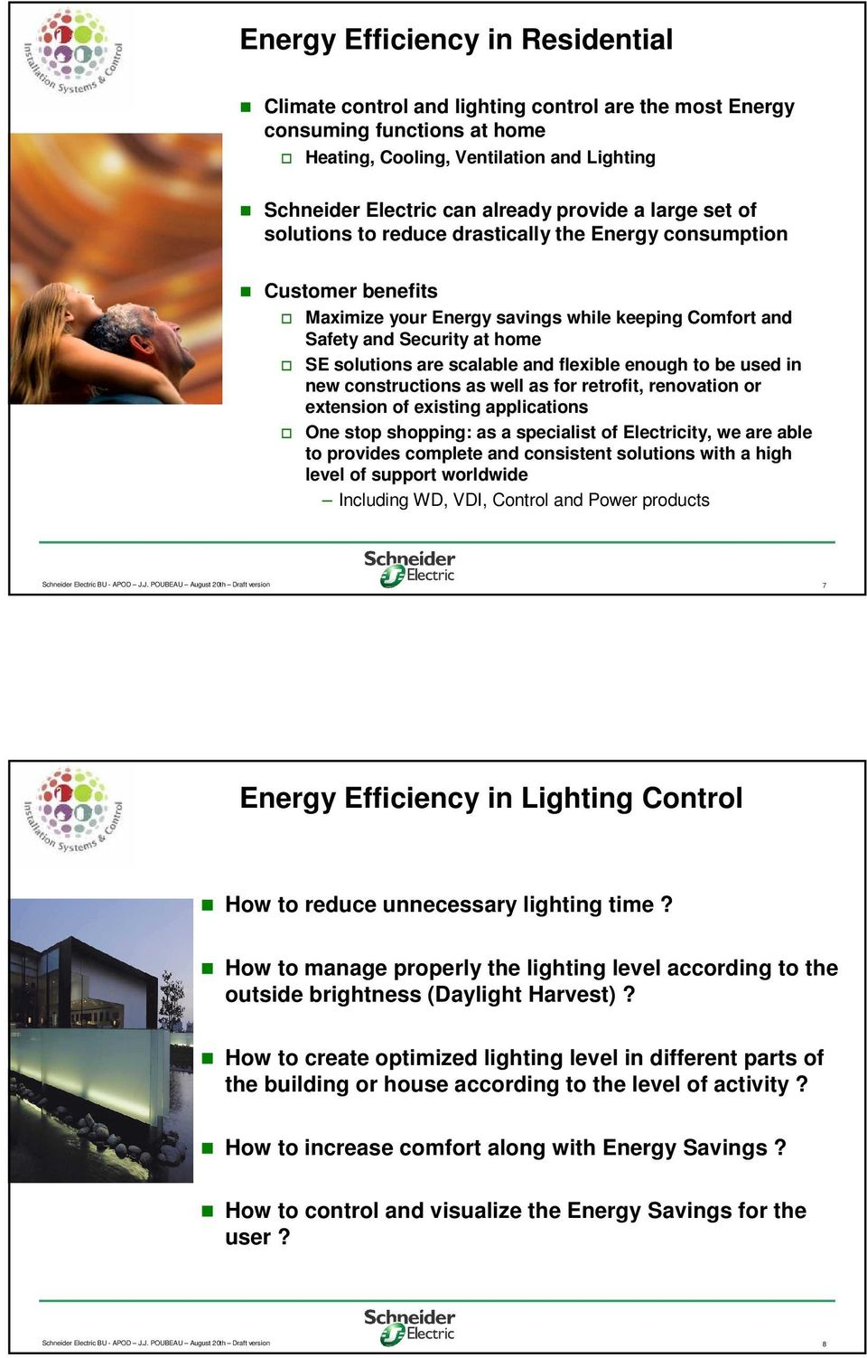 Schneider Electric can already provide a large set of solutions to reduce drastically the Energy consumption Customer benefits Maximize your Energy savings while keeping Comfort and Safety and