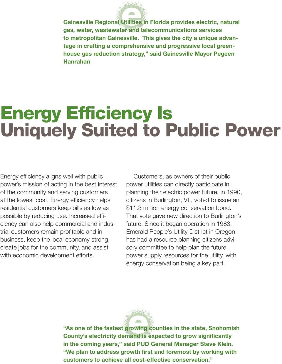 to Public Power Energy efficiency aligns well with public power s mission of acting in the best interest of the community and serving customers at the lowest cost.