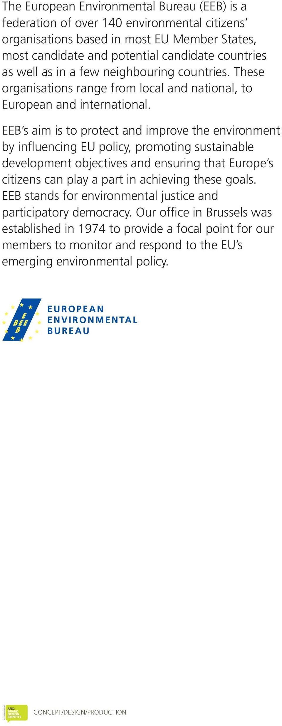 EEB s aim is to protect and improve the environment by influencing EU policy, promoting sustainable development objectives and ensuring that Europe s citizens can play a part in achieving