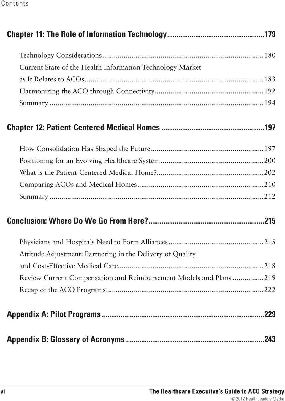 ..197 Positioning for an Evolving Healthcare System...200 What is the Patient-Centered Medical Home?...202 Comparing ACOs and Medical Homes...210 Summary...212 Conclusion: Where Do We Go From Here?