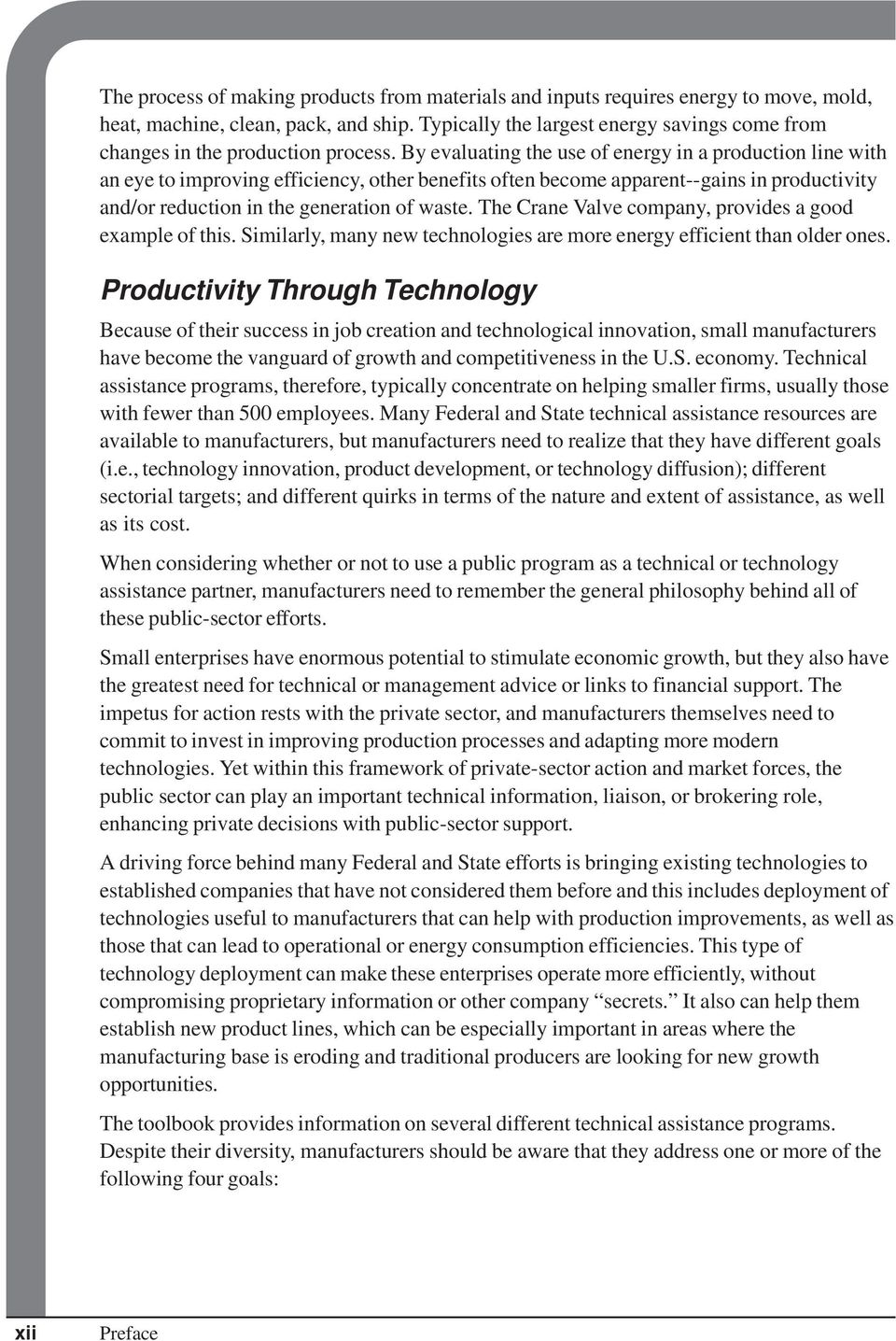 By evaluating the use of energy in a production line with an eye to improving efficiency, other benefits often become apparent--gains in productivity and/or reduction in the generation of waste.