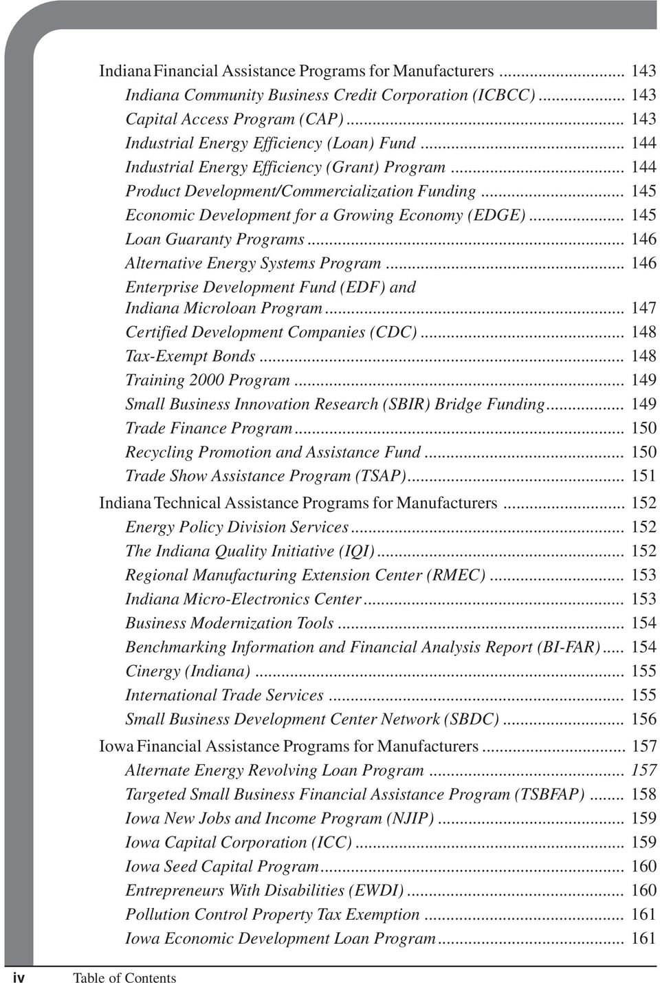.. 146 Alternative Energy Systems Program... 146 Enterprise Development Fund (EDF) and Indiana Microloan Program... 147 Certified Development Companies (CDC)... 148 Tax-Exempt Bonds.