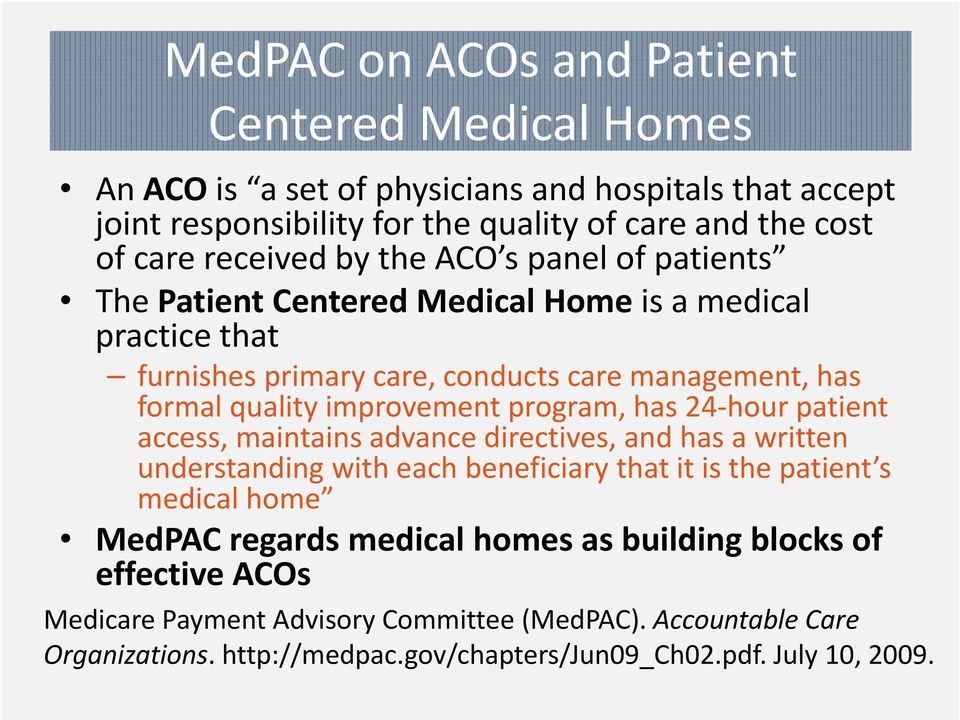 improvement program, has 24 hour patient access, maintains advance directives, and has a written understanding with each beneficiary that it is the patient s medical home MedPAC