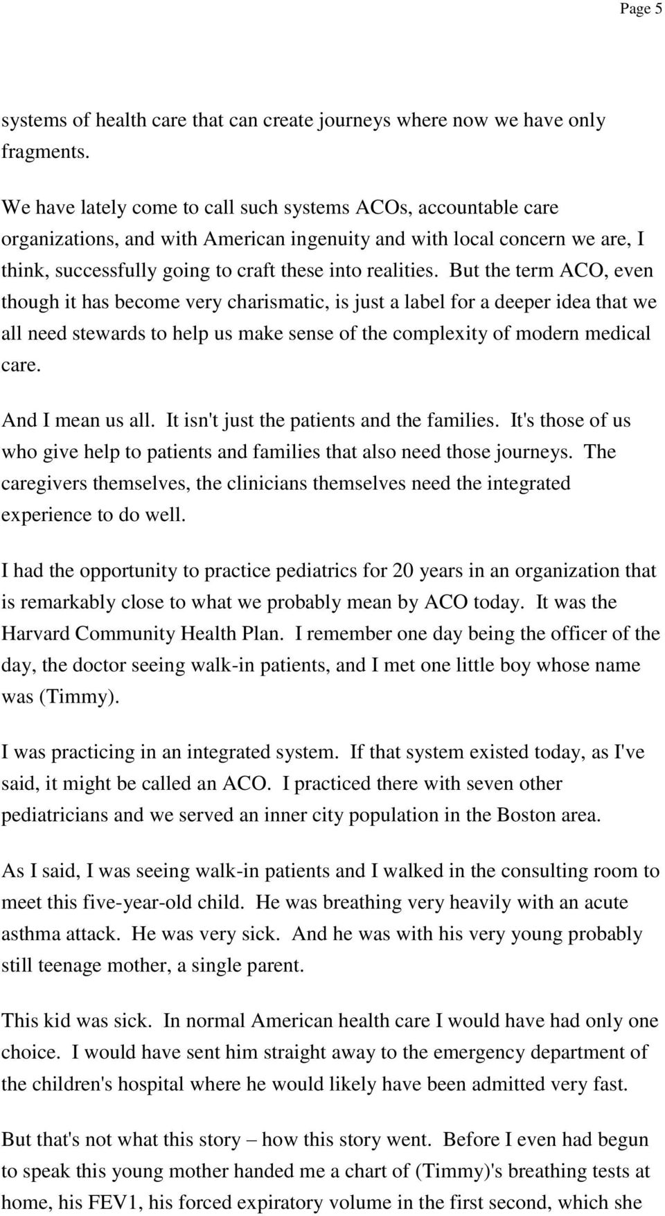 But the term ACO, even though it has become very charismatic, is just a label for a deeper idea that we all need stewards to help us make sense of the complexity of modern medical care.