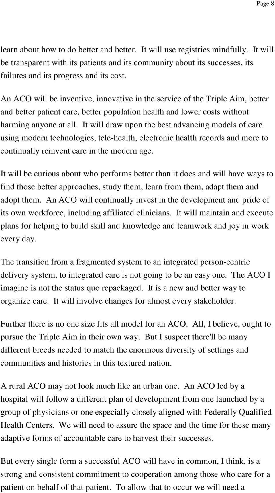 An ACO will be inventive, innovative in the service of the Triple Aim, better and better patient care, better population health and lower costs without harming anyone at all.