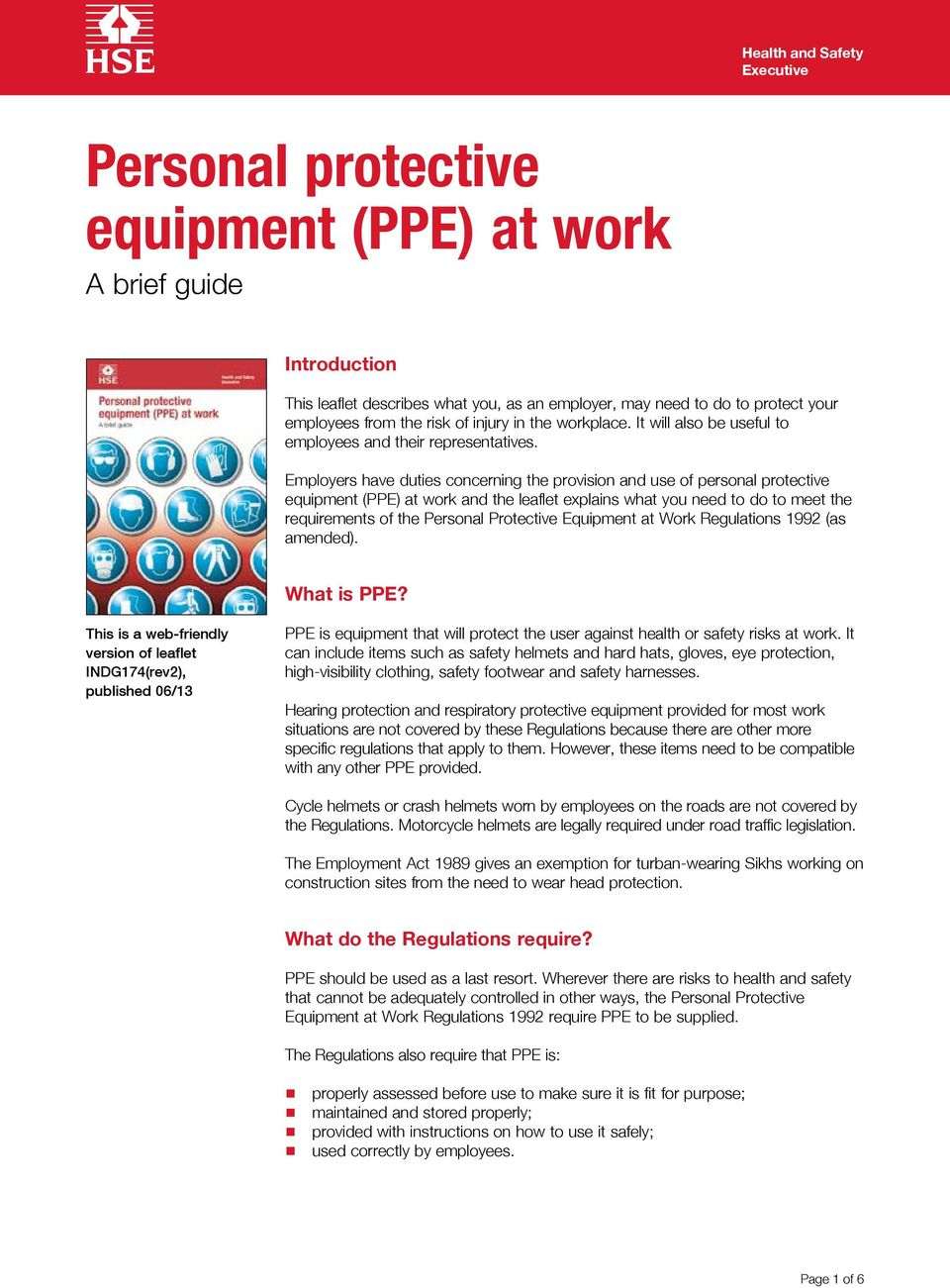 Employers have duties concerning the provision and use of personal protective equipment (PPE) at work and the leaflet explains what you need to do to meet the requirements of the Personal Protective