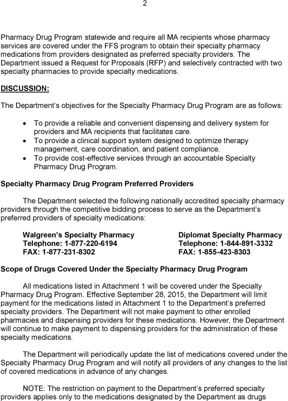 DISCUSSION: The Department s objectives for the Specialty Pharmacy Drug Program are as follows: To provide a reliable and convenient dispensing and delivery system for providers and MA recipients