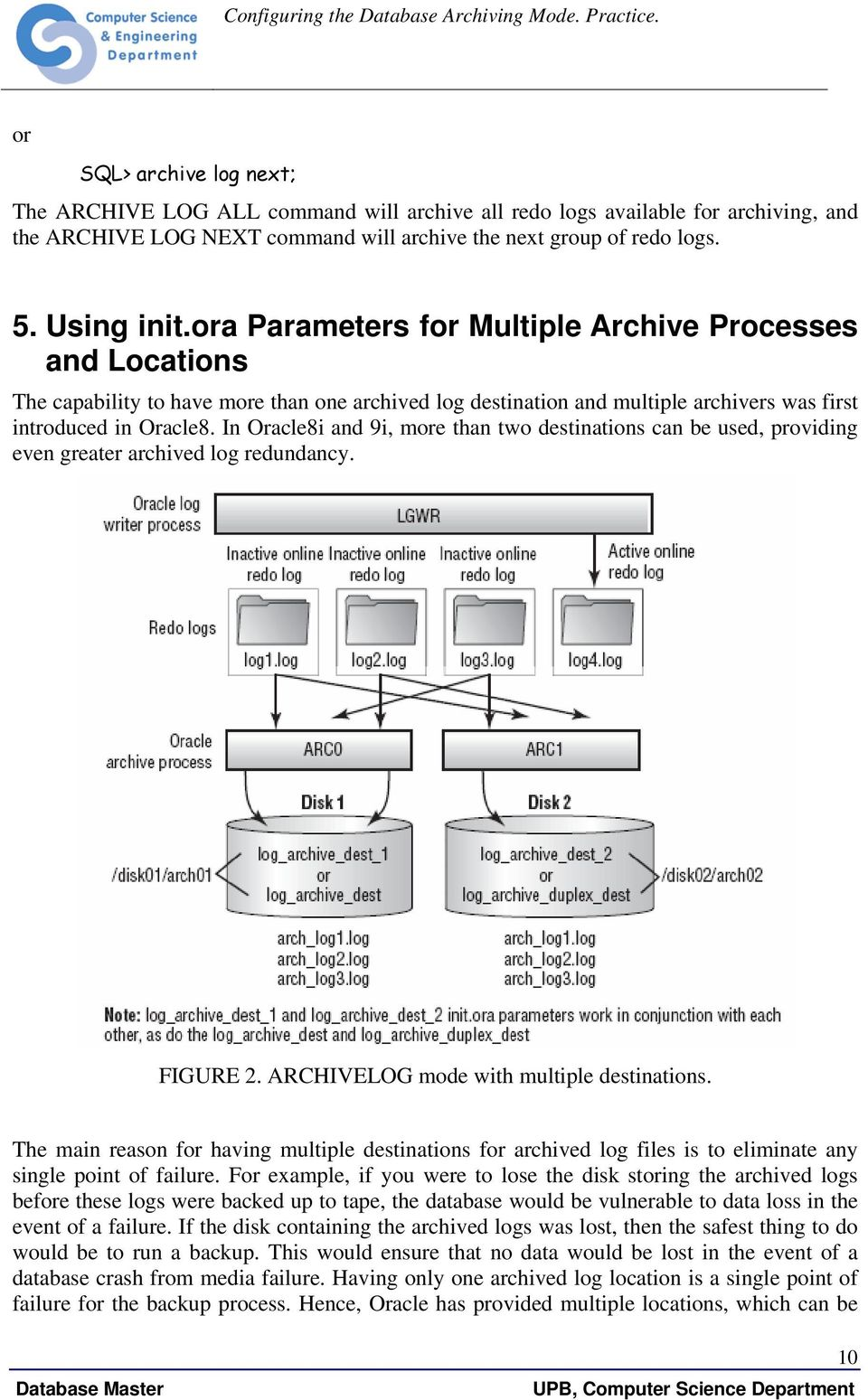In Oracle8i and 9i, more than two destinations can be used, providing even greater archived log redundancy. FIGURE 2. ARCHIVELOG mode with multiple destinations.