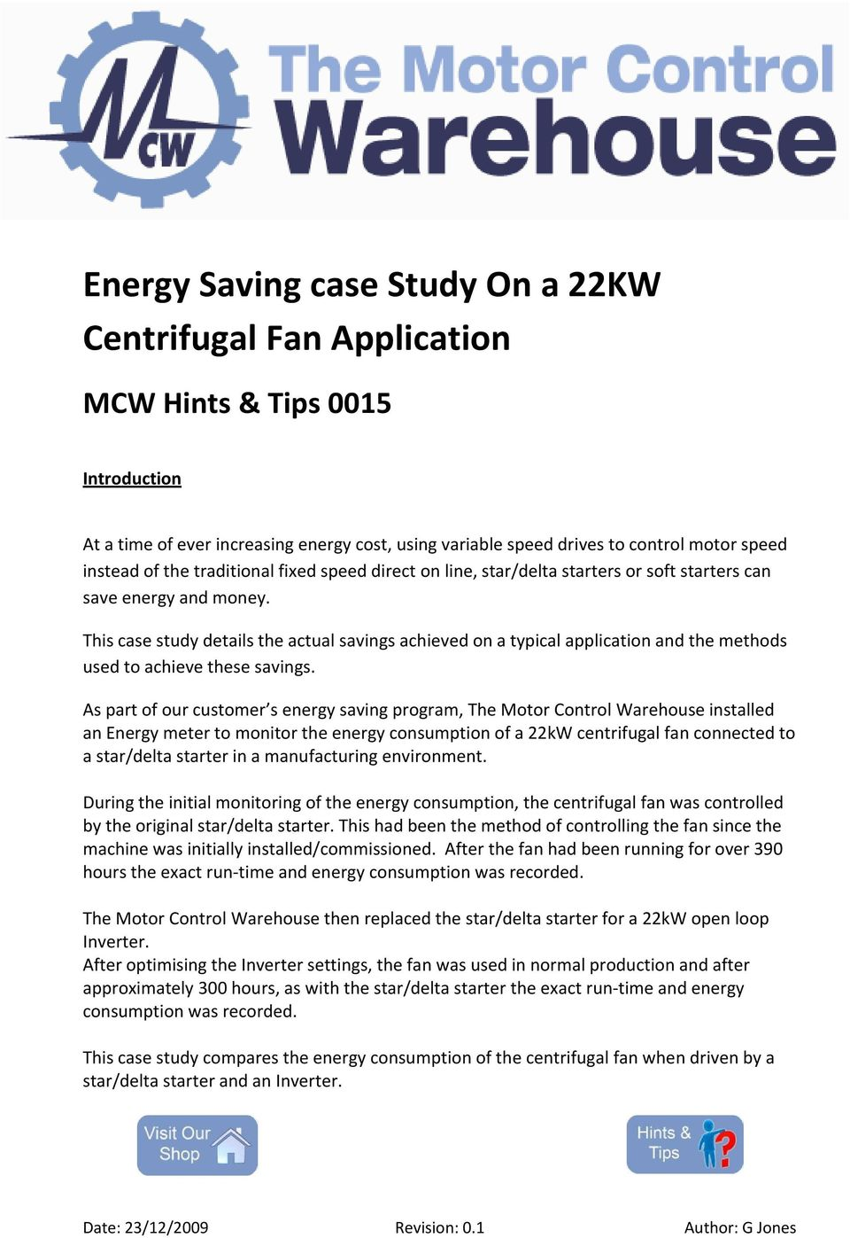 This case study details the actual savings achieved on a typical application and the methods used to achieve these savings.