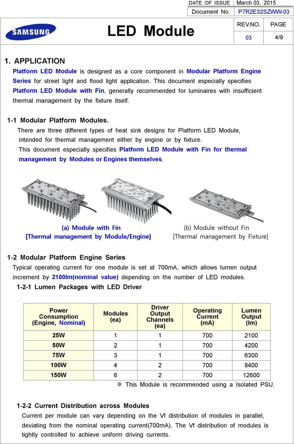 There are three different types of heat sink designs for Platform, intended for thermal management either by engine or by fixture.