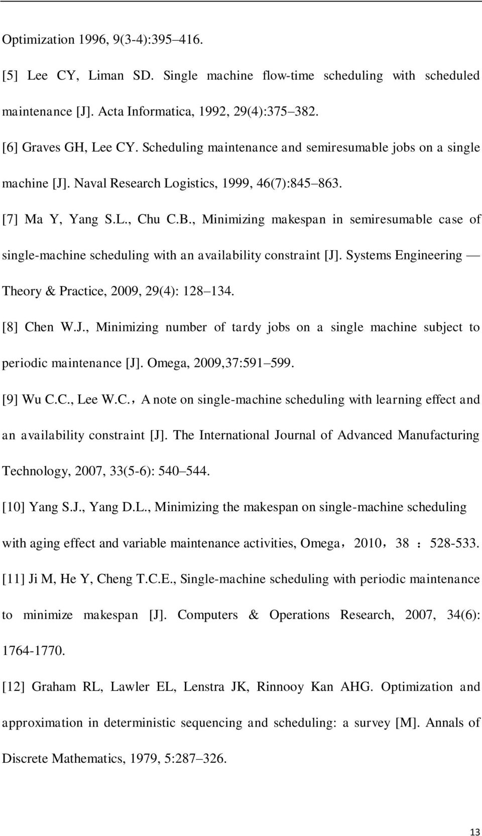 Sysems Engineering Theory & Pracice 009 9(4): 8 34. [8] hen W.J. Minimizing number of ardy jobs on a single machine subjec o periodic mainenance [J]. Omega 00937:59 599. [9] Wu.. Lee W.
