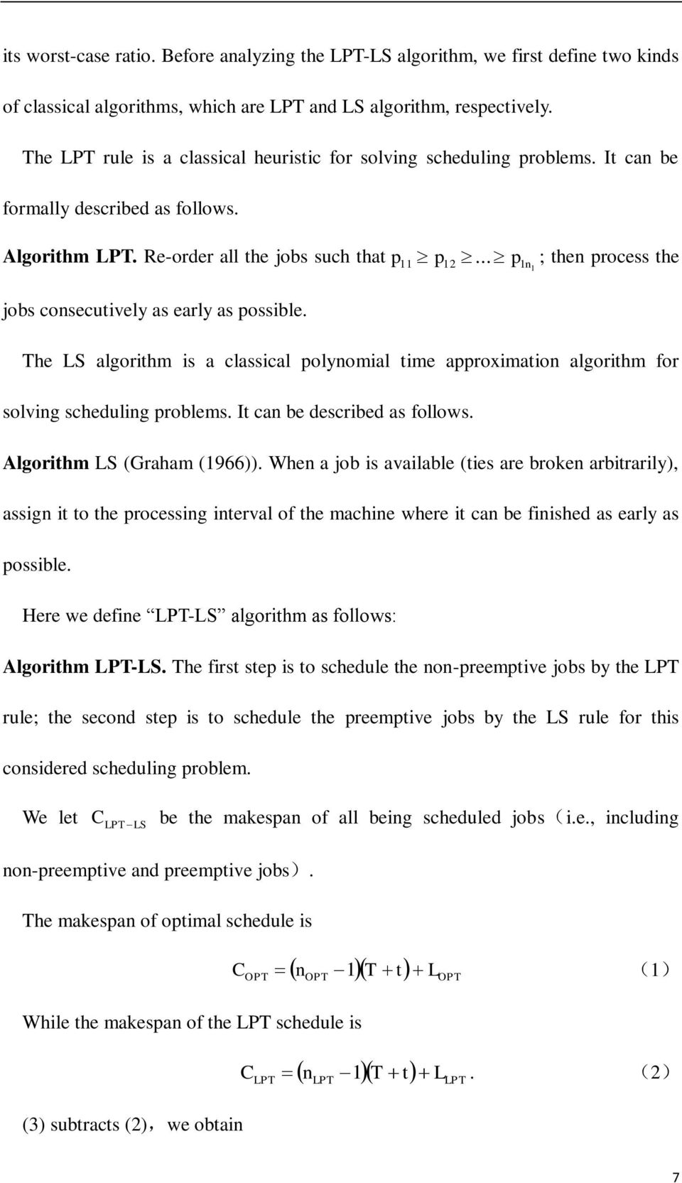 .. n ; hen process he The LS algorihm is a classical polynomial ime approximaion algorihm for solving scheduling problems. I can be described as follows. Algorihm LS (Graham (966)).