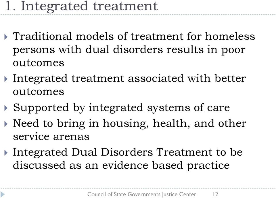 integrated systems of care Need to bring in housing, health, and other service arenas Integrated