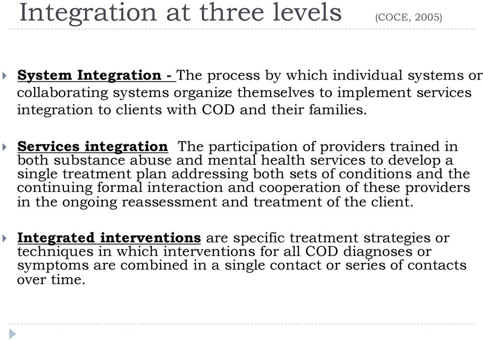 Services integration The participation of providers trained in both substance abuse and mental health services to develop a single treatment plan addressing both sets of conditions