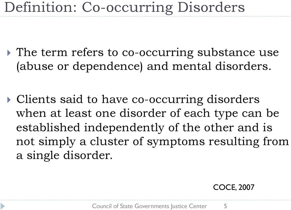 Clients said to have co-occurring disorders when at least one disorder of each type can be