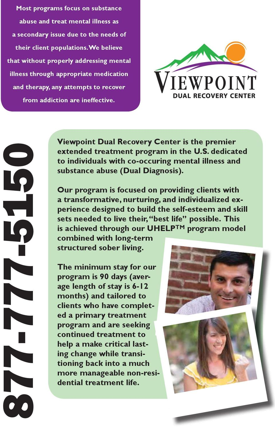 877-777-5150 Viewpoint Dual Recovery Center is the premier extended treatment program in the U.S. dedicated to individuals with co-occuring mental illness and substance abuse (Dual Diagnosis).