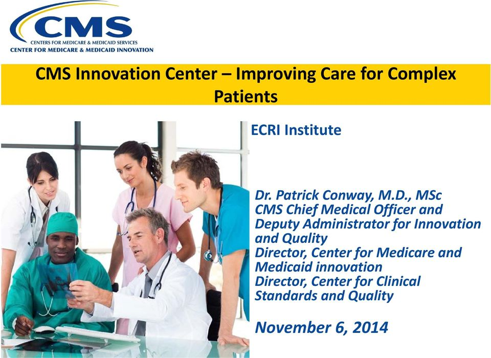 , MSc CMS Chief Medical Officer and Deputy Administrator for Innovation and