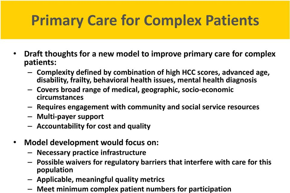 engagement with community and social service resources Multi payer support Accountability for cost and quality Model development would focus on: Necessary practice
