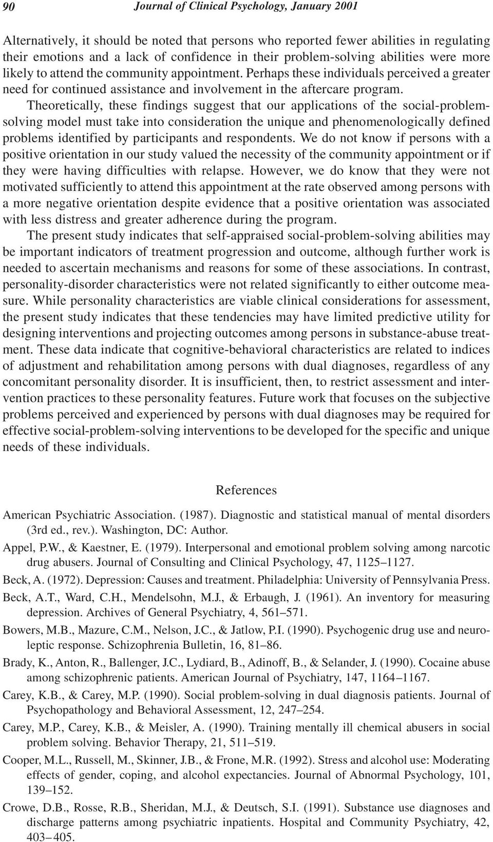 Theoretically, these findings suggest that our applications of the social-problemsolving model must take into consideration the unique and phenomenologically defined problems identified by