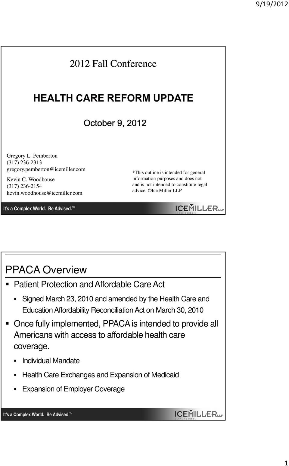 Ice Miller LLP PPACA Overview Patient Protection and Affordable Care Act Signed March 23, 2010 and amended by the Health Care and Education Affordability Reconciliation