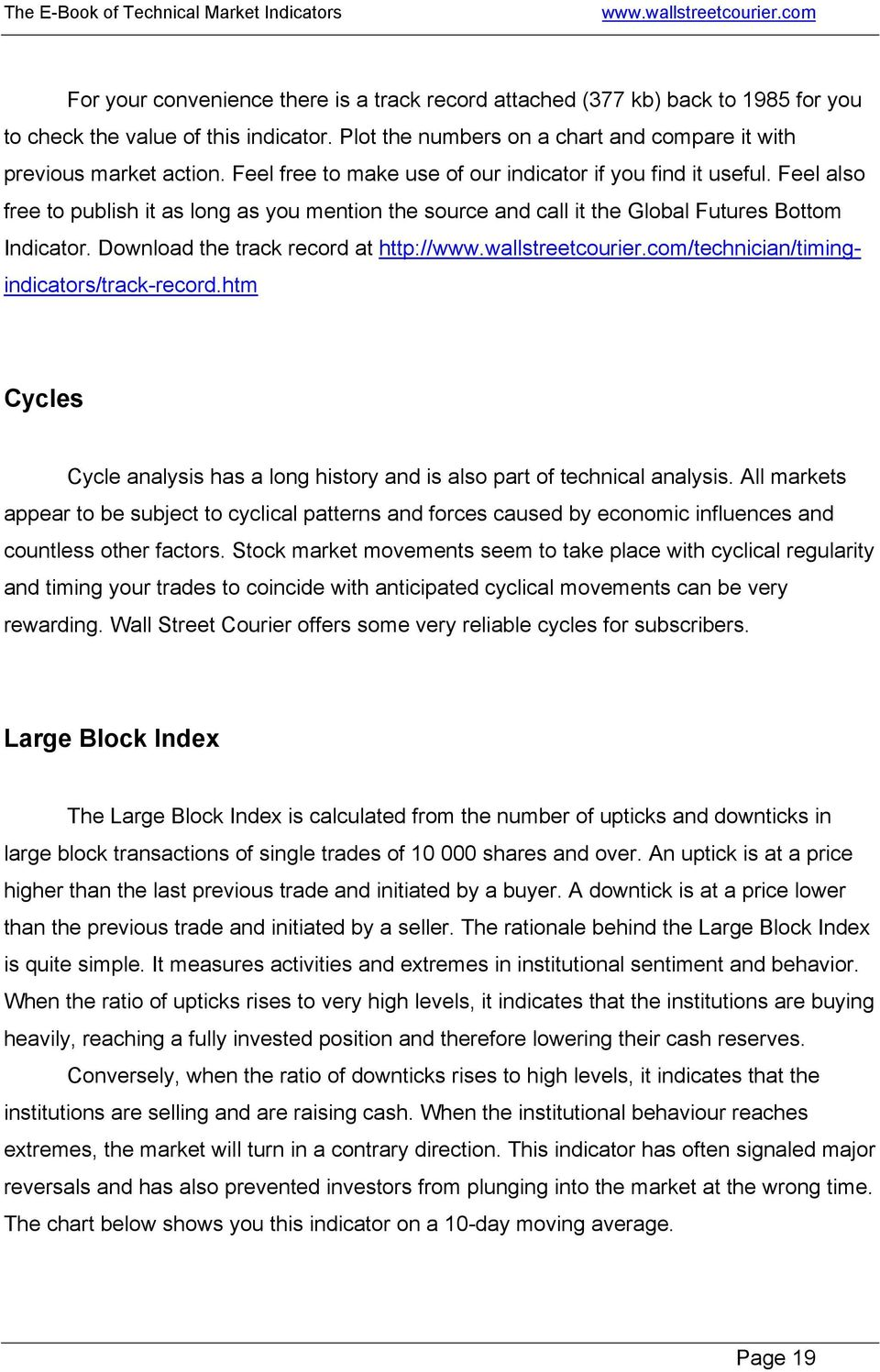 Download the track record at http:///technician/timingindicators/track-record.htm Cycles Cycle analysis has a long history and is also part of technical analysis.