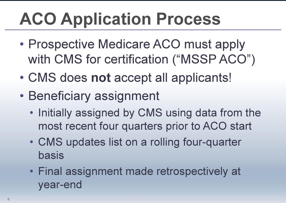 Beneficiary assignment Initially assigned by CMS using data from the most recent four