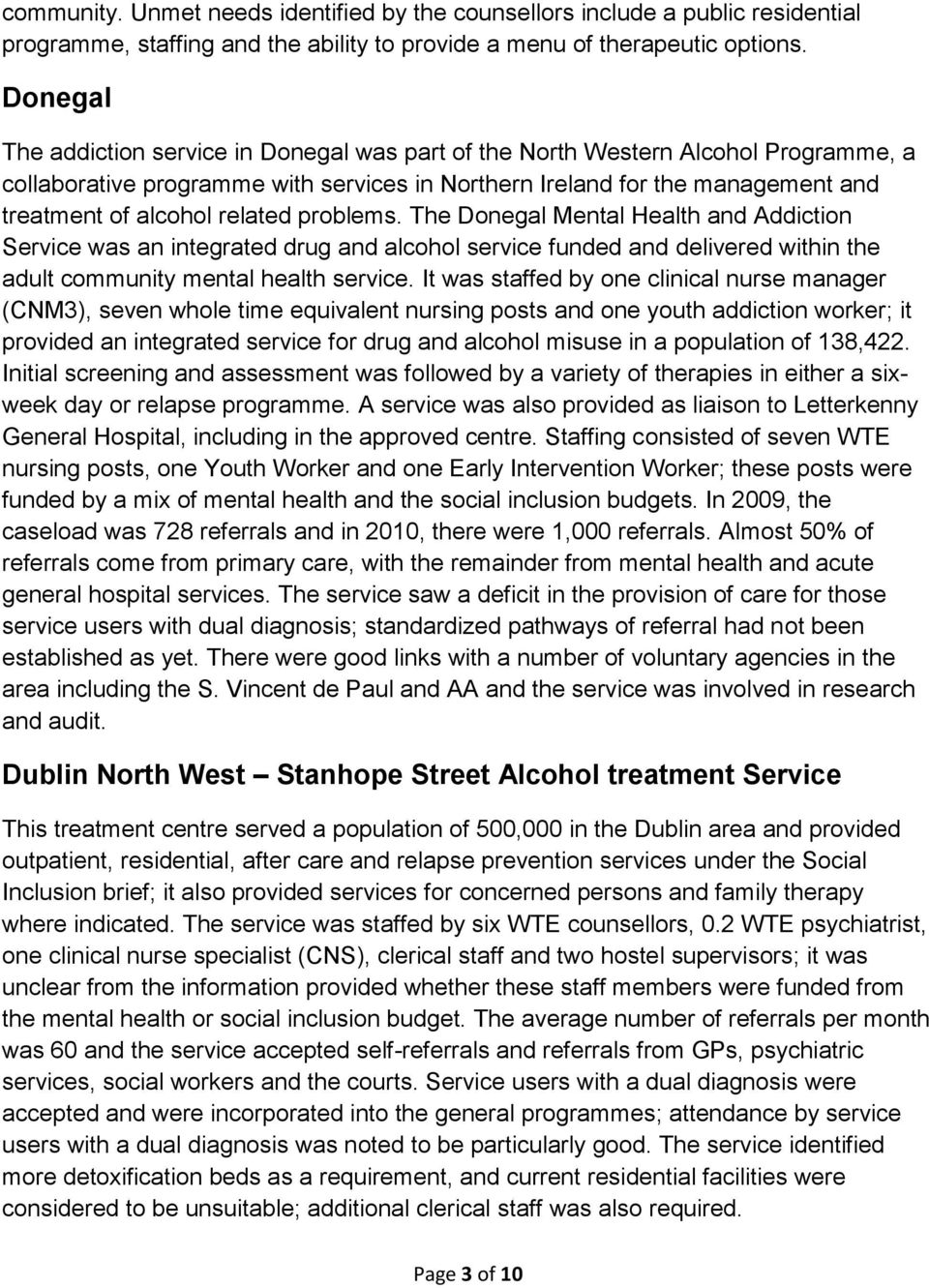 related problems. The Donegal Mental Health and Addiction Service was an integrated drug and alcohol service funded and delivered within the adult community mental health service.
