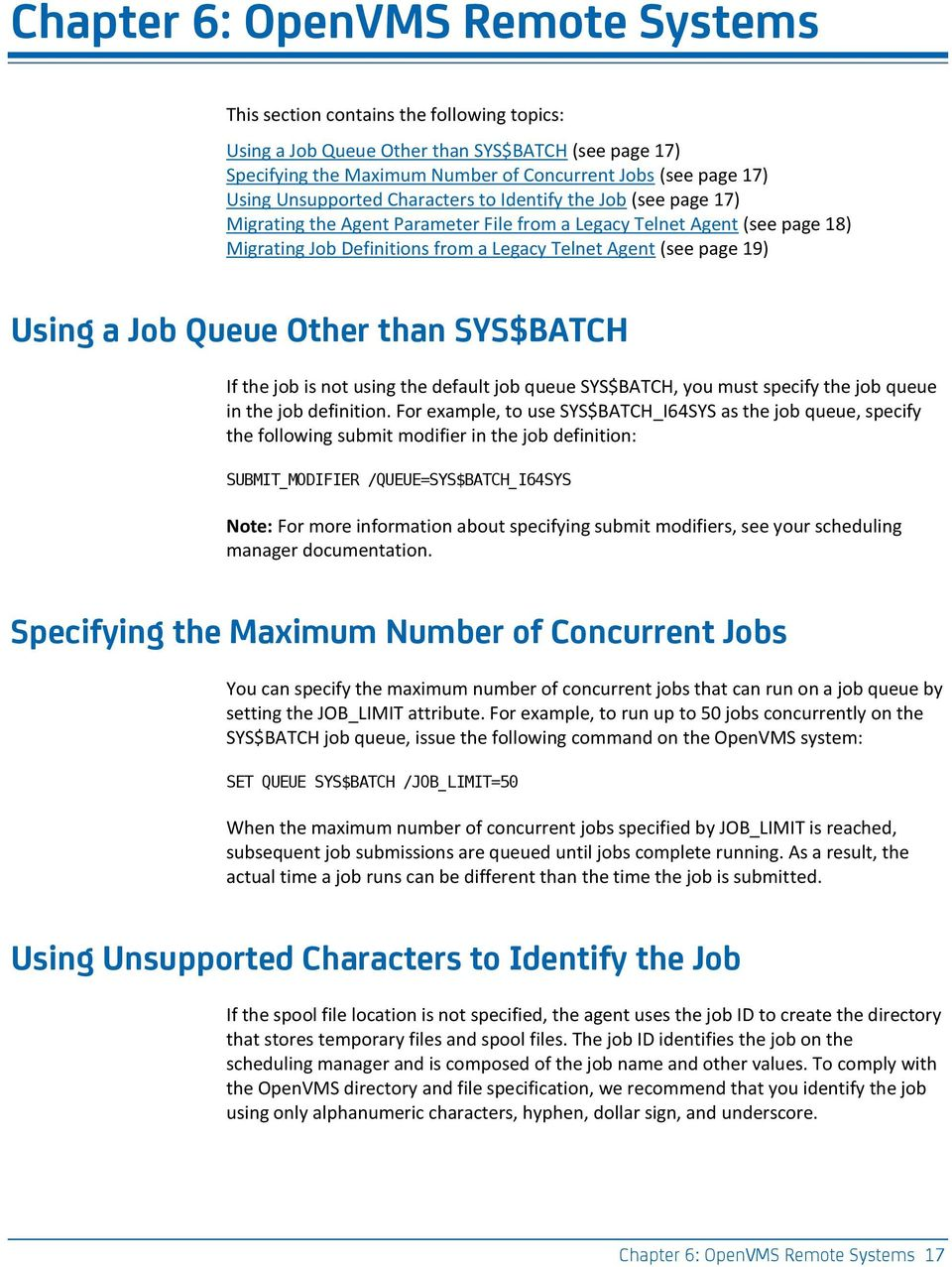 Using a Job Queue Other than SYS$BATCH If the job is not using the default job queue SYS$BATCH, you must specify the job queue in the job definition.