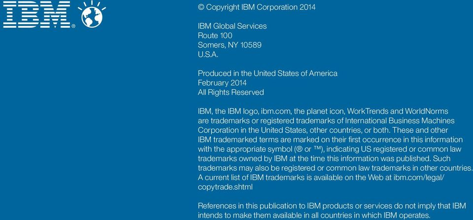 These and other IBM trademarked terms are marked on their first occurrence in this information with the appropriate symbol ( or ), indicating US registered or common law trademarks owned by IBM at