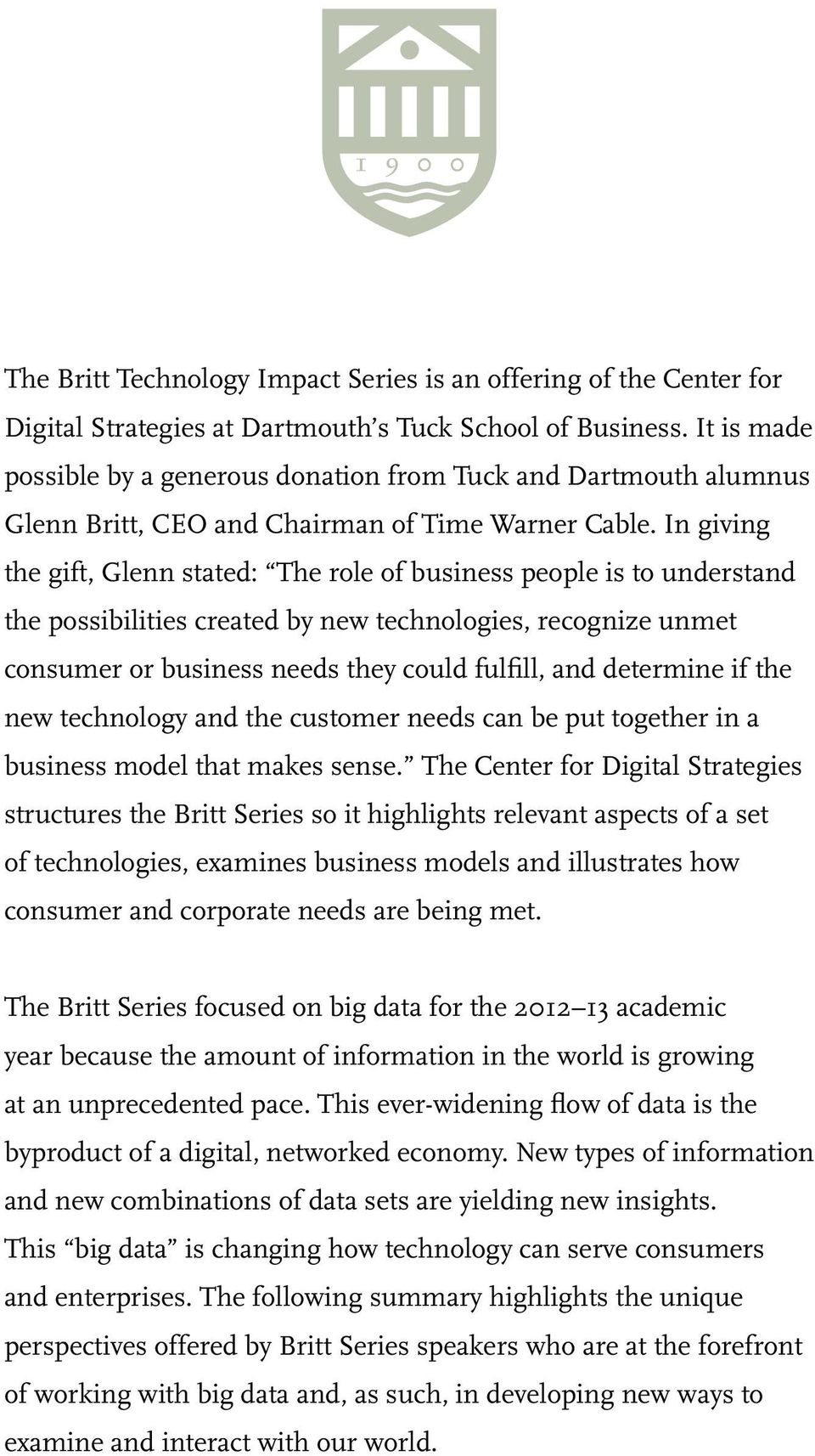 In giving the gift, Glenn stated: The role of business people is to understand the possibilities created by new technologies, recognize unmet consumer or business needs they could fulfill, and
