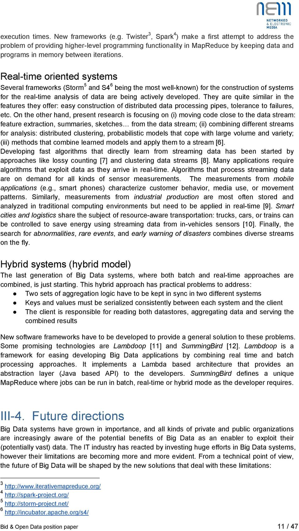 Real-time oriented systems 5 6 Several frameworks (Storm and S4 being the most well-known) for the construction of systems for the real-time analysis of data are being actively developed.