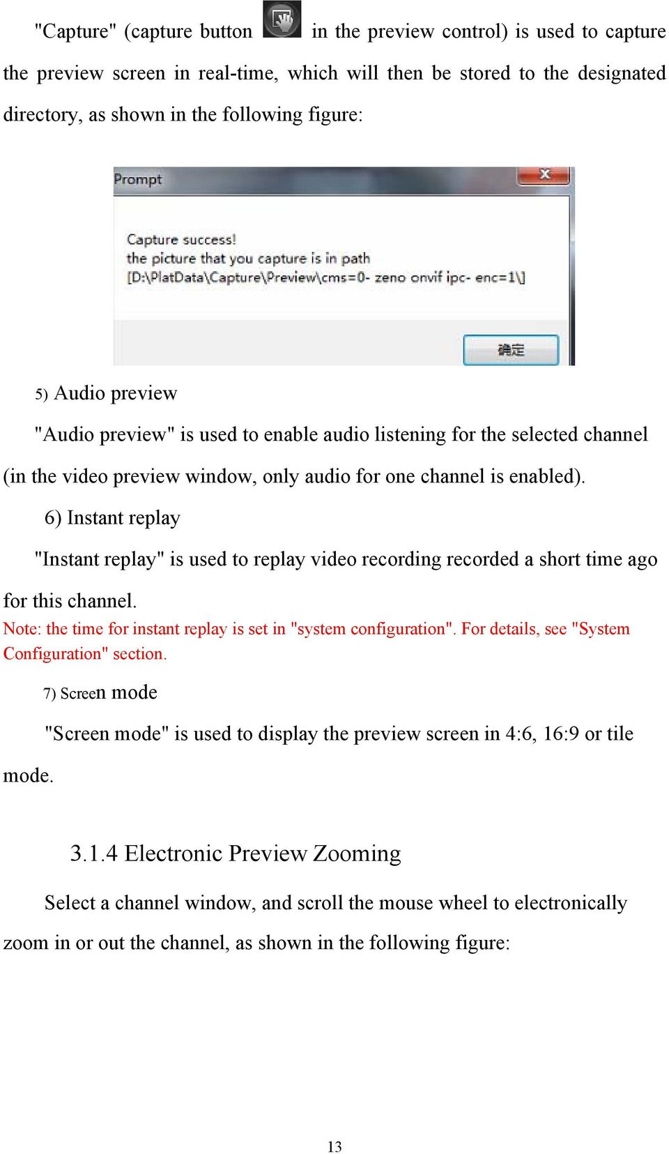 "6) Instant replay ""Instant replay"" is used to replay video recording recorded a short time ago for this channel. Note: the time for instant replay is set in ""system configuration""."