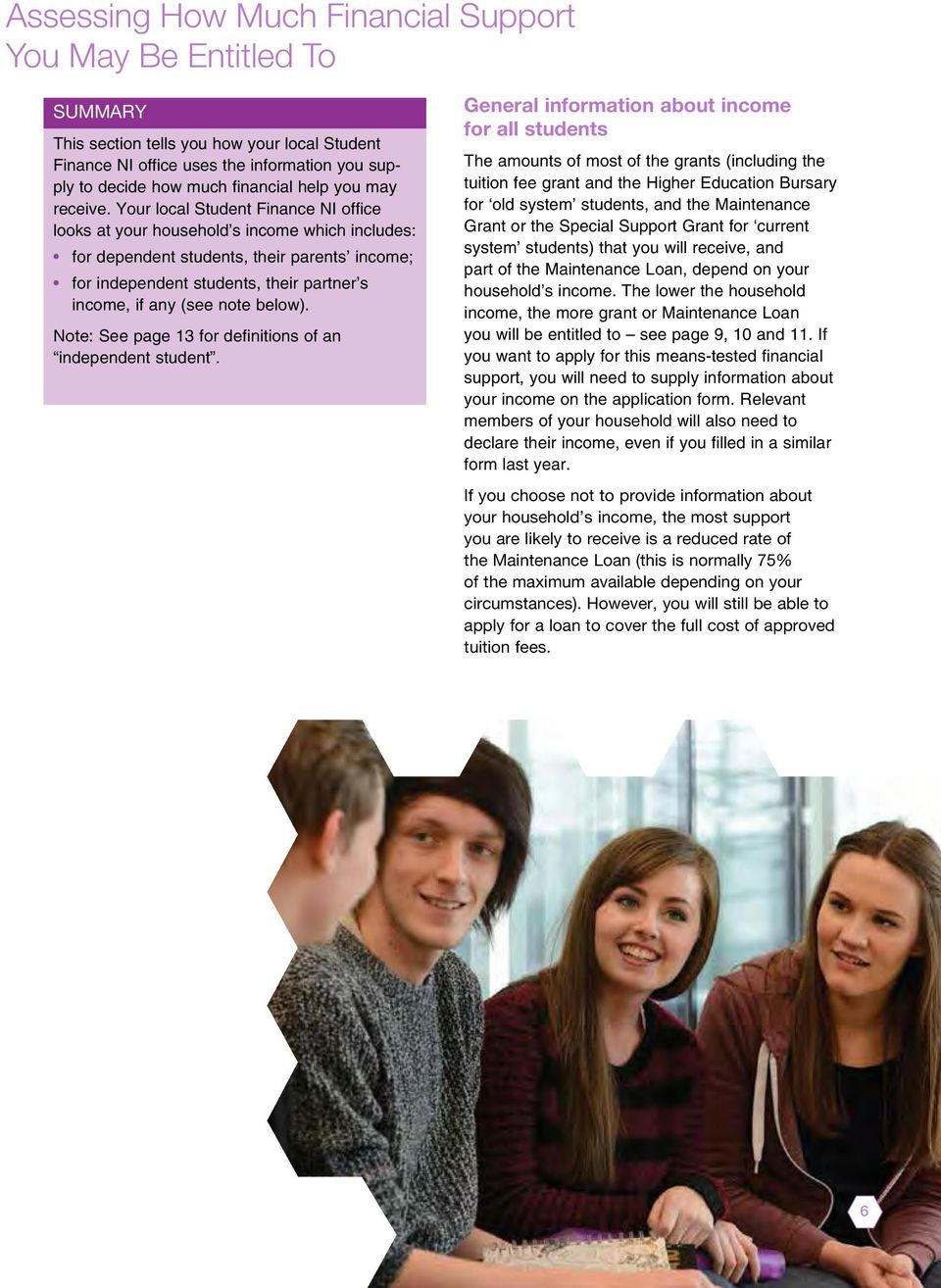 Your local Student Finance NI office looks at your household s income which includes: for dependent students, their parents income; for independent students, their partner s income, if any (see note